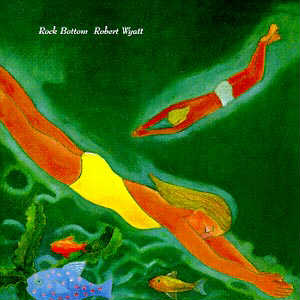 Robert Wyatt - Rock Bottom - another album in my top 10